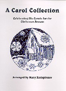 A Carol Collection: Celebrating Six Carols for the Christmas Season - Mary Radspinner