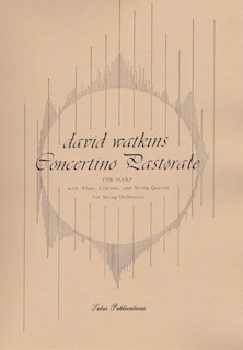 Concertino Pastorale For Harp with Flute, Clarinet and String Quartet - David Watkins