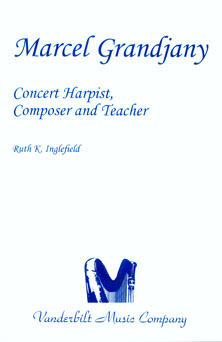Marcel Grandjany: Concert Harpist, Composer and Teacher - Ruth Inglefield